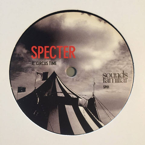 Specter - Circus Time & Concrete Jungle / Sounds Familiar - SP01