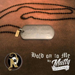 Hold On To Me NTIO Dog Tag by Matty Mullins