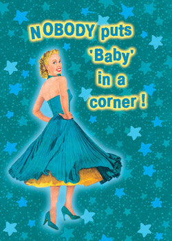 6-GC0649 - Nobody puts baby in a corner