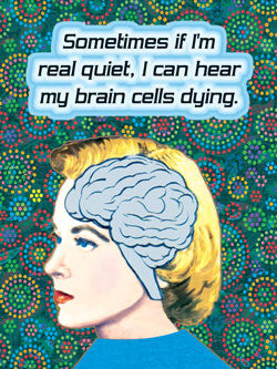 3-MA0731 - I can hear my brain cells dying