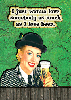 3-MA0762 - Love somebody as much as Beer