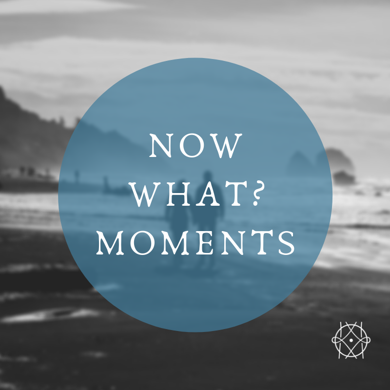 Now What? Moments
