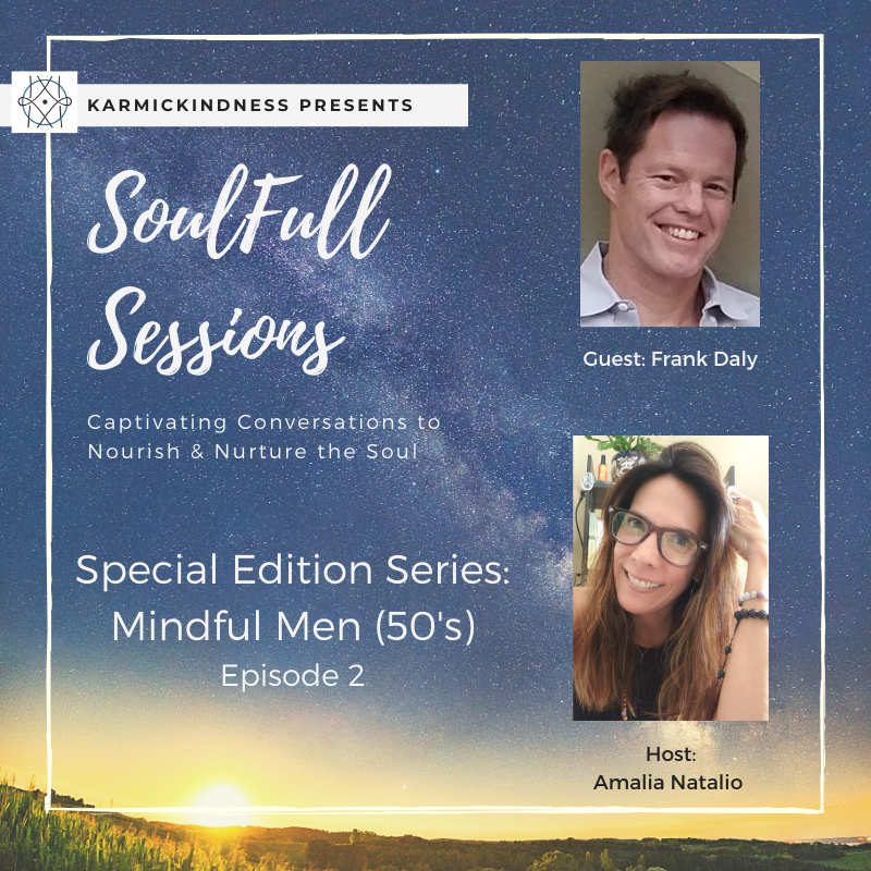 INTERMISSION™: SoulFull Sessions- Mindful Men Series - Episode 2 w/Frank Daly