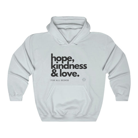 HOPE KINDNESS & LOVE (for all beings) Hoodie