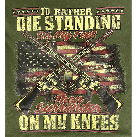"2nd Amendment Shirts Green ""I'd Rather Die Standing"" T-Shirt 64980"