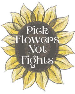 Pick Flowers Not Fights!- Pre-Order