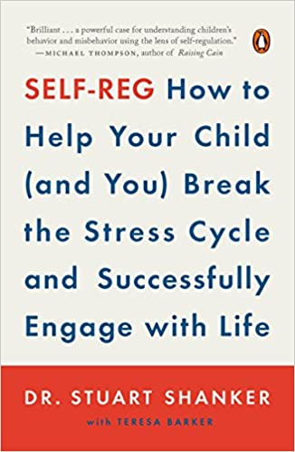 Self-Reg: How to Help Your Child (and You) Break the Stress Cycle and Successfully