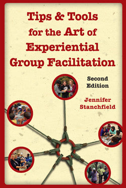 Tips & Tools for the Art of Experiential Group Facilitation by Jennifer Stanchfield