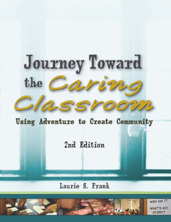 Journey Towards the Caring Classroom 2nd Edition, a Resource for Community-Building and Social Emotional Learning Games and Activities