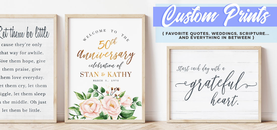 Custom Prints for weddings, scripture, favorite quotes and everything in between