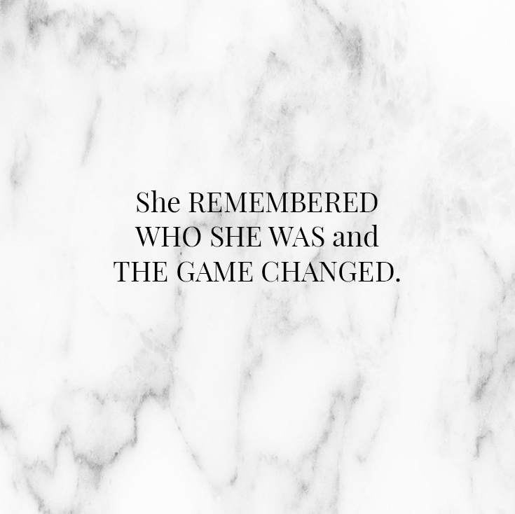 She remembered who she was and the game changed.