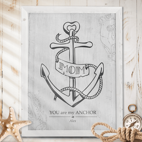 Mom You Are My Anchor personalized print