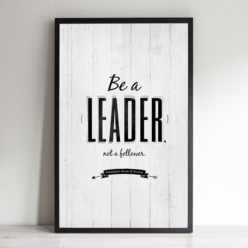 Be A Leader Not A Follower personalized print