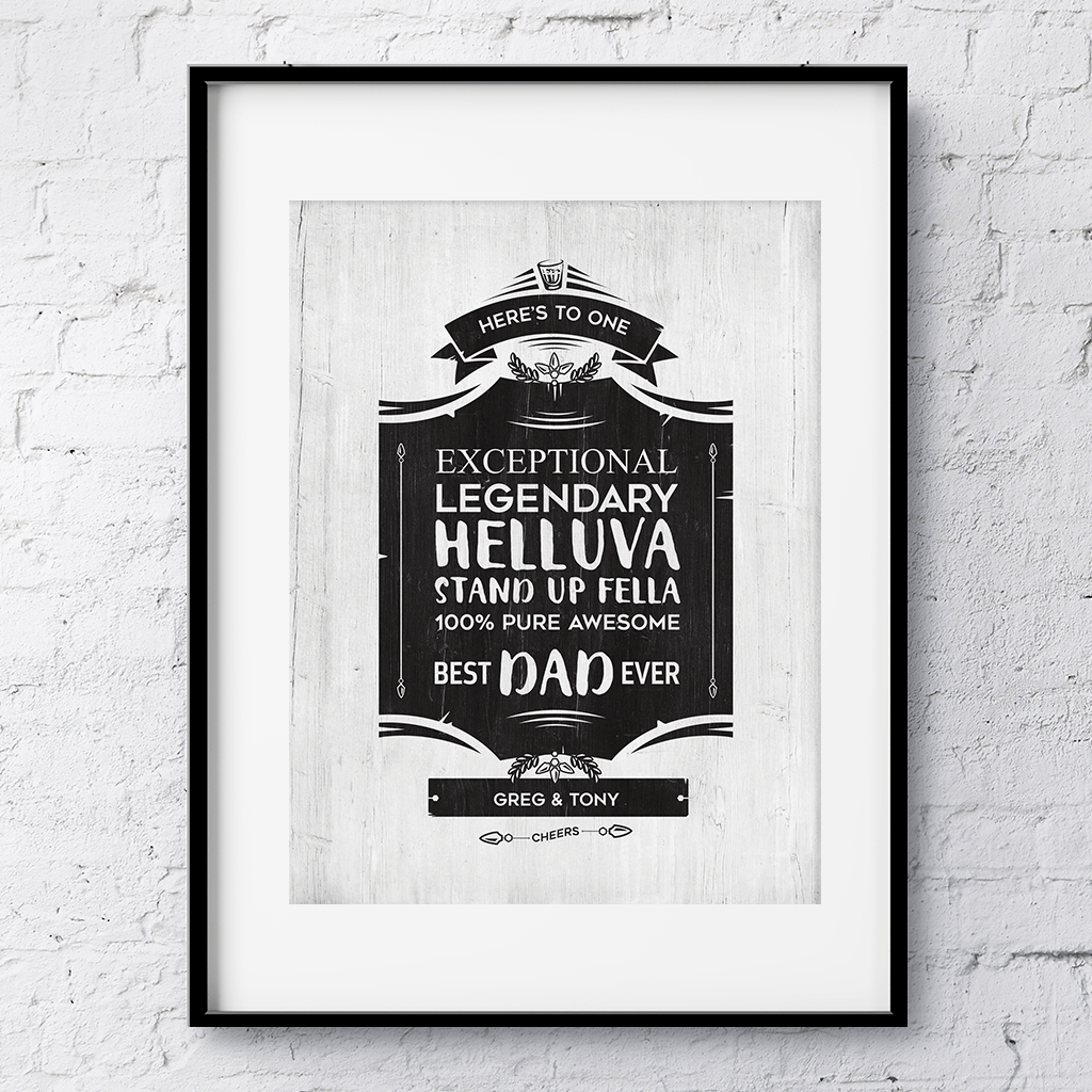Black and white graphic similar to a whiskey label personalized with your names! Text reads: here's to one exceptional, legendary, helluva stand up fella, 100% pure awesome best dad ever""
