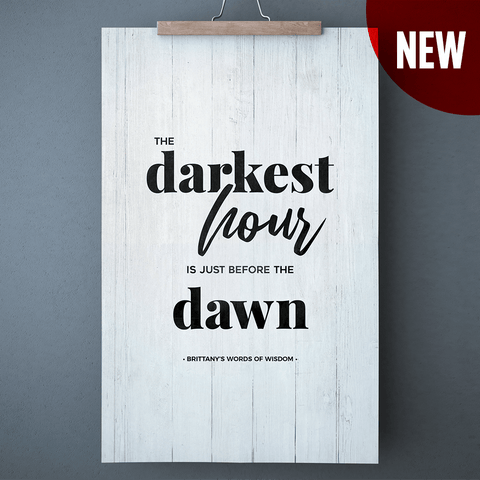 The Darkest Hour Is Just Before The Dawn personalized print