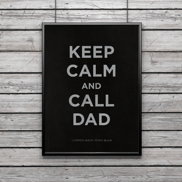 Keep Calm And Call Dad - perfect Father's Day poster for any dad. Personalization on the bottom with childrens' names and birthdays.
