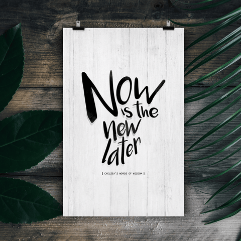 Now Is The New Later personalized print