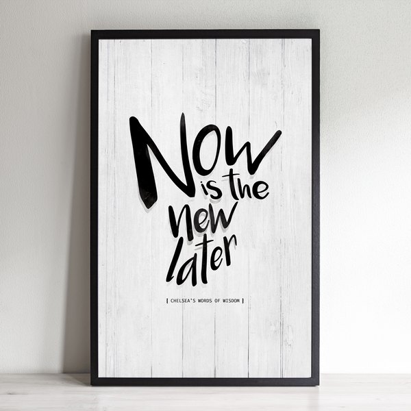 Now Is The New Later personalized print framed in modern black frame