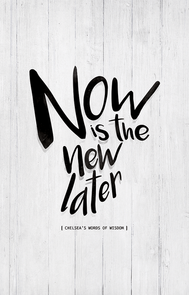 Close up look at the Now Is The New Later personalized print
