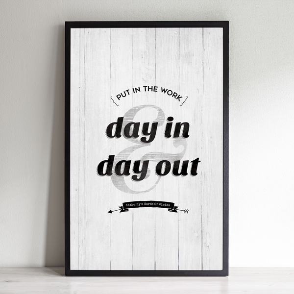 Put in the work day in & day out personalized print