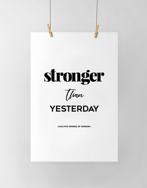 Stronger Than Yesterday Personalized Print in black and white