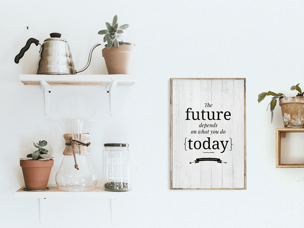 The Future Depends On What You Do Today quote - personalized print in a bright room with houseplants