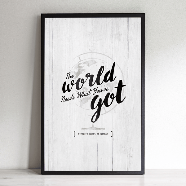 The World Needs What You've Got personalized print