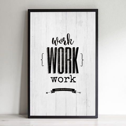Work Work Work inspirational personalized print
