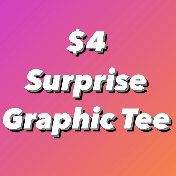 $4 surprise graphic tee