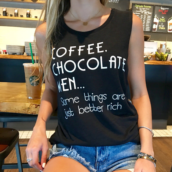 coffe, chocolate, men... some things are just better rich tank