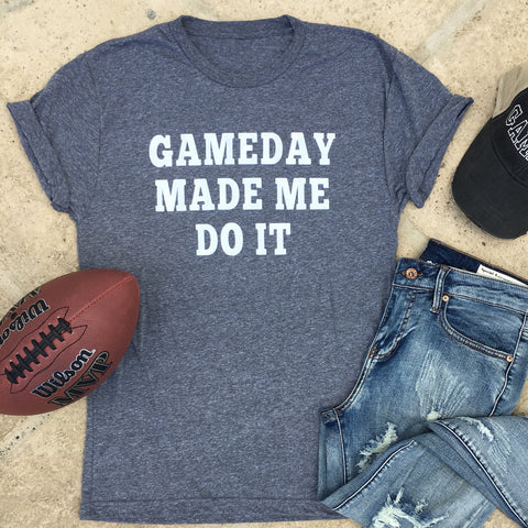 gameday made me do it tee
