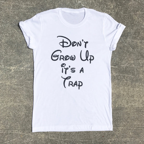 don't grow up it's a trap tee