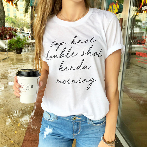 top knot double shot kinda morning tee