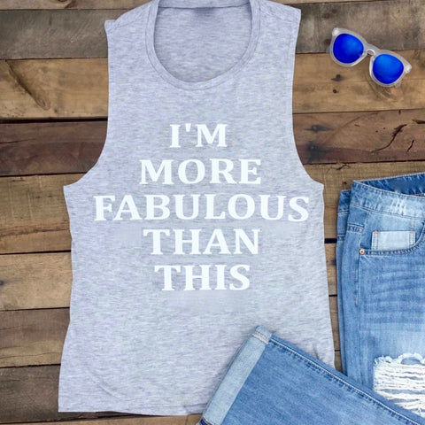 i'm more fabulous than this tank