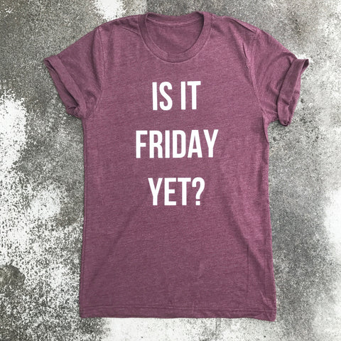 is it friday yet tee