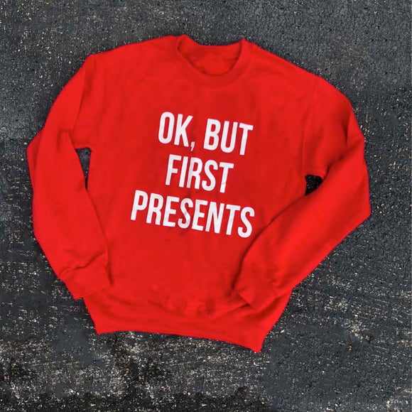 ok, but first presents sweatshirt