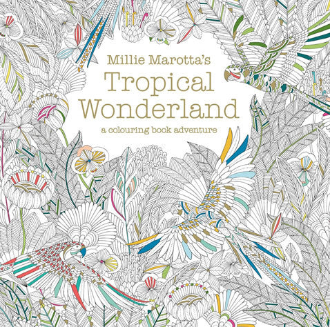 Tropical Wonderland: A Coloring Book Adventure by Millie Marotta