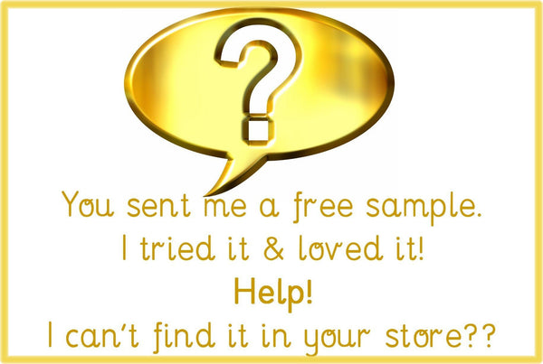 I TRIED THE FREE SAMPLE & HAVE TO HAVE IT! WHERE IS IT?