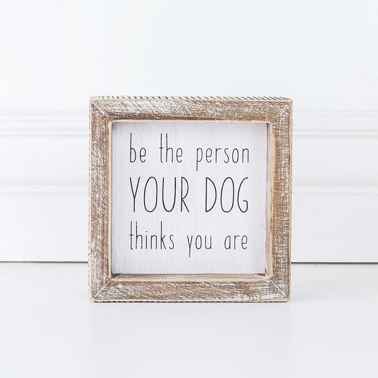 Be The Person Your Dog..Wood Framed Sign