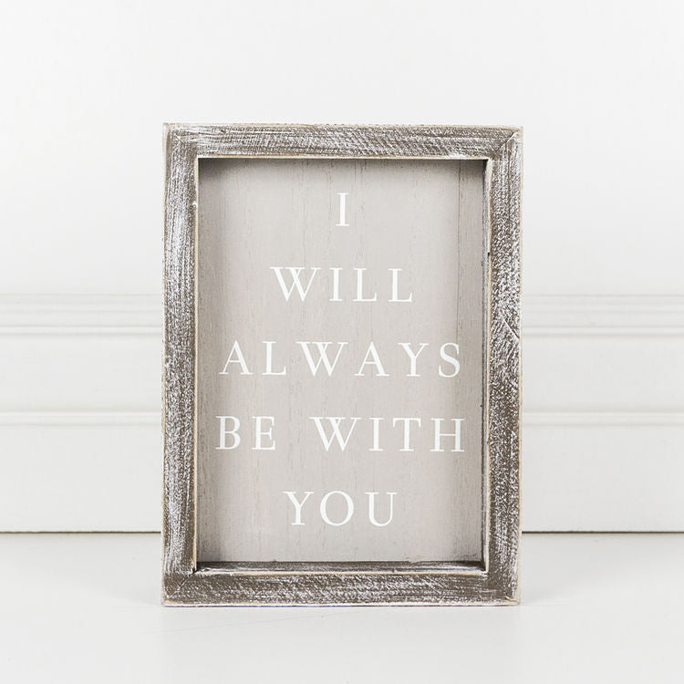 I Will Always Be With You Framed Sign