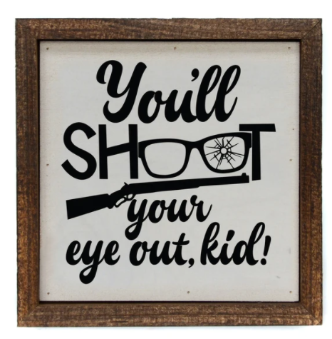 You'll Shot Your Eye Out Kid Box Sign
