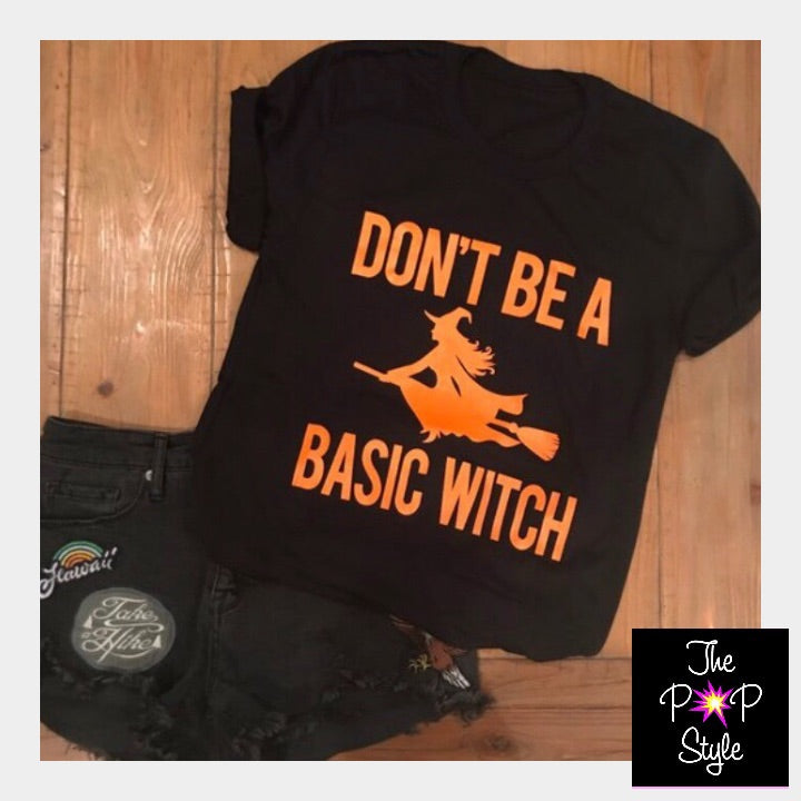 Don't Be A Basic Witch Halloween Shirt