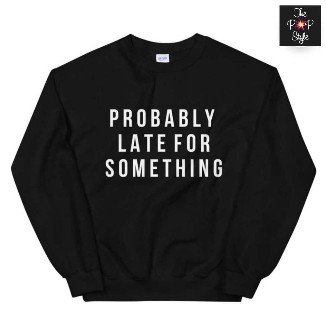 Probably Late for Something Shirt, Mom Sweatshirts