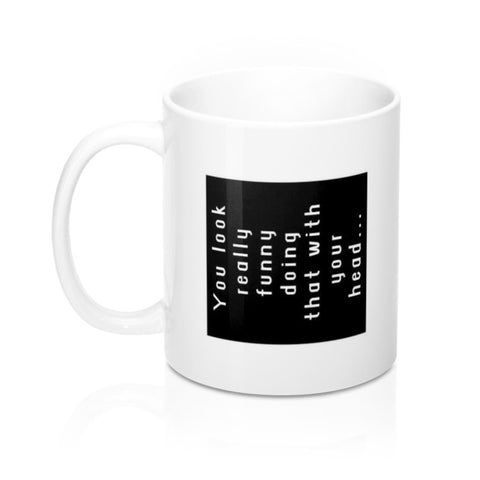 You Look Really Funny... Office Joker / Prankster Coffee Mug in 11 or 15 oz.