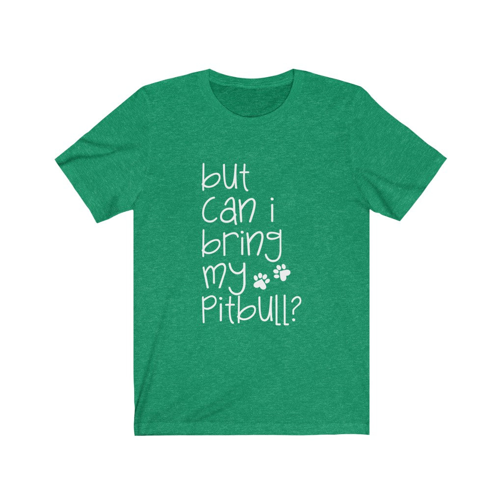 But Can I Bring My Pitbull B+C Unisex Jersey Short Sleeve Tee