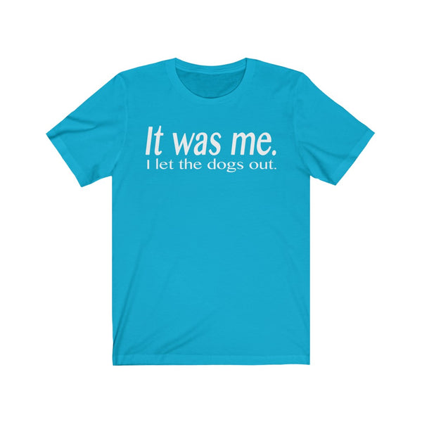 It Was Me I Let The Dogs Out B+C Unisex Jersey Short Sleeve Tee