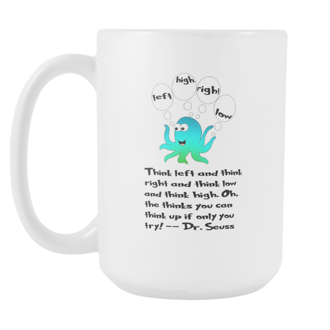 Think Left And Think Right... Dr. Seuss Quote Art Octopus Coffee Mug 15 oz