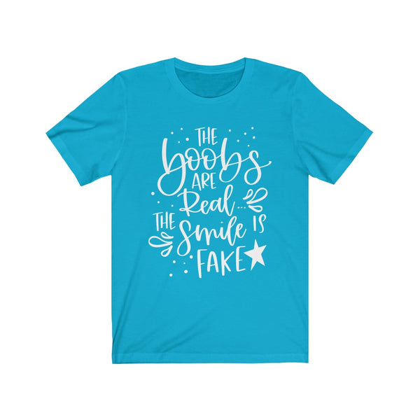 The Boobs Are Real The Smile Is Fake B+C Unisex Jersey Short Sleeve Tee