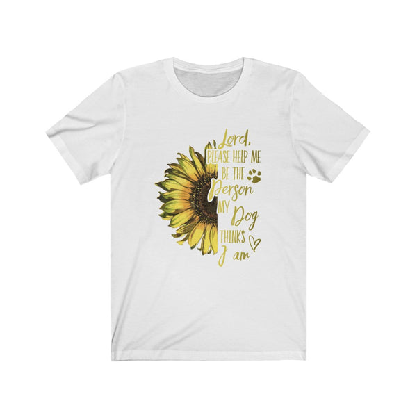 Lord Help Me Be The Person My Dog Thinks... Sunflower B+C Unisex Jersey Short Sleeve Tee