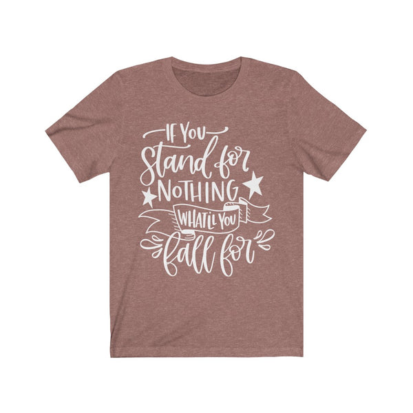 If You Stand for Nothing Unisex Jersey Short Sleeve Tee